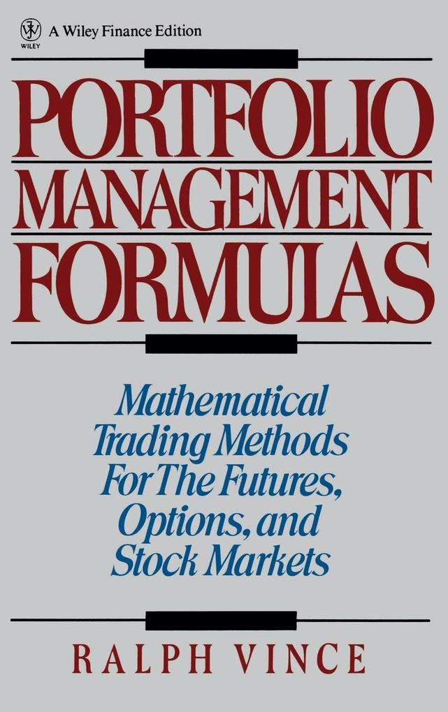 Portfolio Management Formulas: Mathematical Trading Methods for the Futures, Options, and Stock Markets als Buch