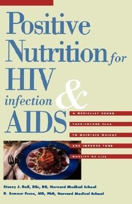Positive Nutrition for HIV Infection & AIDS: A Medically Sound Take-Charge Plan to Maintain Weight and Improve Your Quality of Life als Taschenbuch