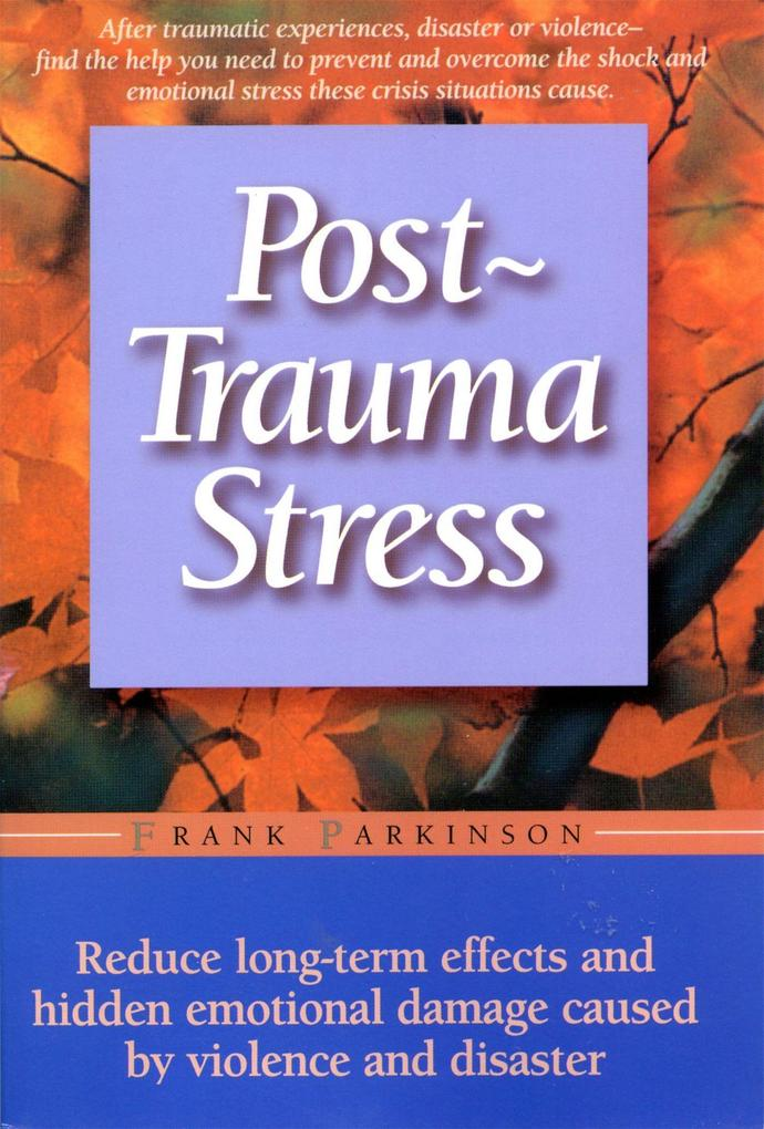 Post-Trauma Stress: Reduce Long-Term Effects and Hidden Emotional Damage Caused by Violence and Disaster als Taschenbuch