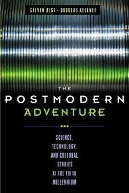 The Postmodern Adventure: Science, Technology, and Cultural Studies at the Third Millennium als Taschenbuch