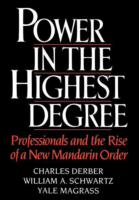 Power in the Highest Degree: Professionals and the Rise of a New Mandarin Order als Buch