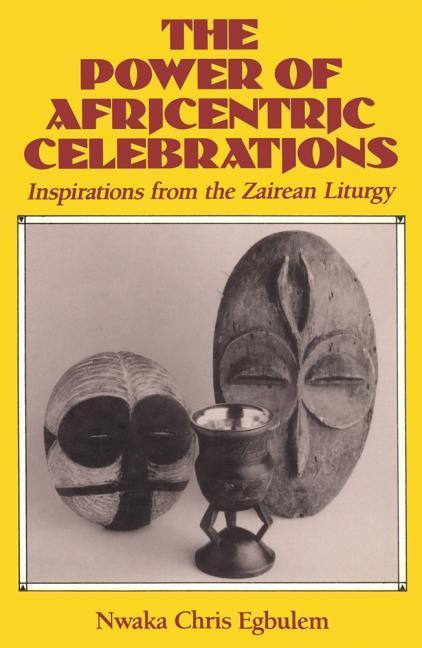 The Power of Africentric Celebrations: Inspirations from the Zairean Liturgy als Taschenbuch