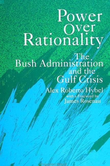 Power Over Rationality: The Bush Administration and the Gulf Crisis als Taschenbuch