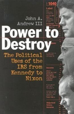 Power to Destroy: The Political Uses of the IRS from Kennedy to Nixon als Buch