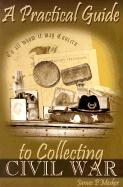 A Practical Guide to Collecting Civil War als Taschenbuch