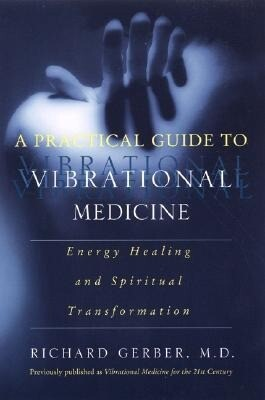 A Practical Guide to Vibrational Medicine: Energy Healing and Spiritual Transformation als Taschenbuch