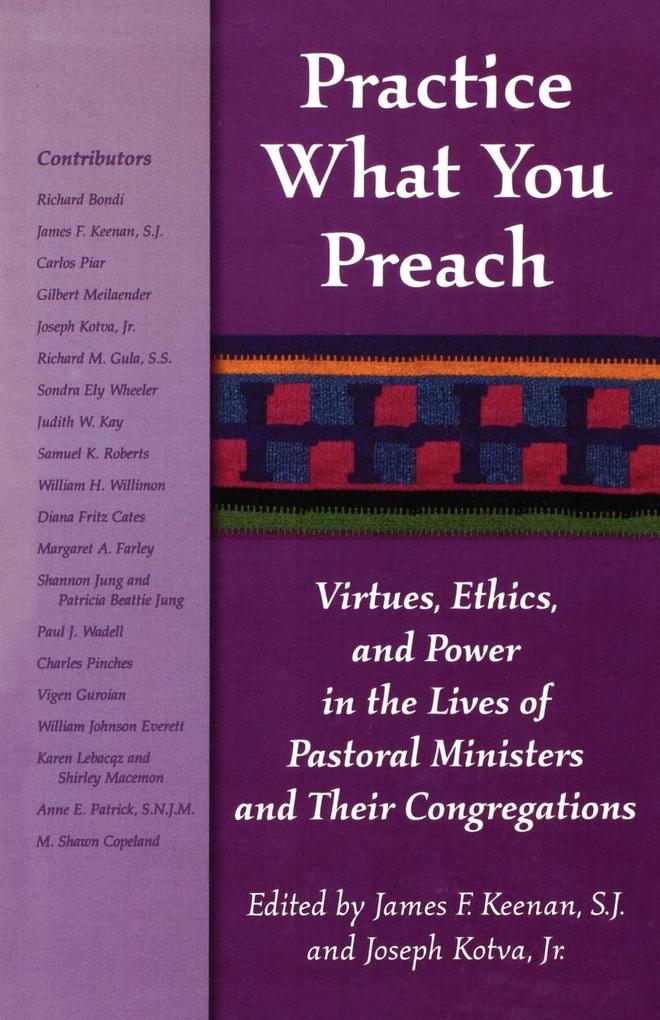 Practice What You Preach: Virtues, Ethics, and Power in the Lives of Pastoral Ministers and Their Congregations als Taschenbuch