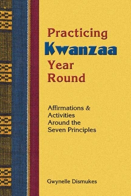 Practicing Kwanzaa Year Round: Affirmations and Activities Around the Seven Principles als Taschenbuch