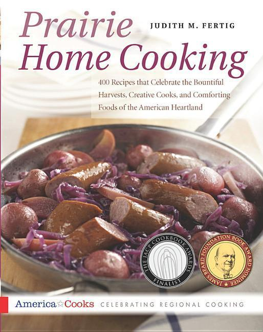 Prairie Home Cooking: 400 Recipes That Celebrate the Bountiful Harvests, Creative Cooks, and Comforting Foods of the American Heartland als Taschenbuch