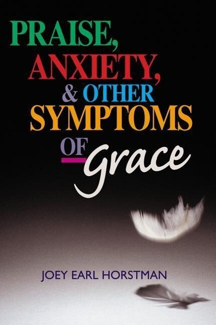 Praise, Anxiety, & Other Symptoms of Grace als Taschenbuch