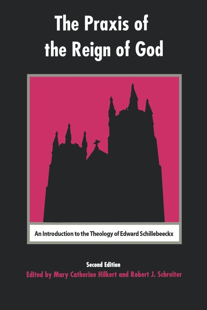 The Praxis of the Reign of God: An Introduction to the Theology of Edward Schillebeeckx als Taschenbuch