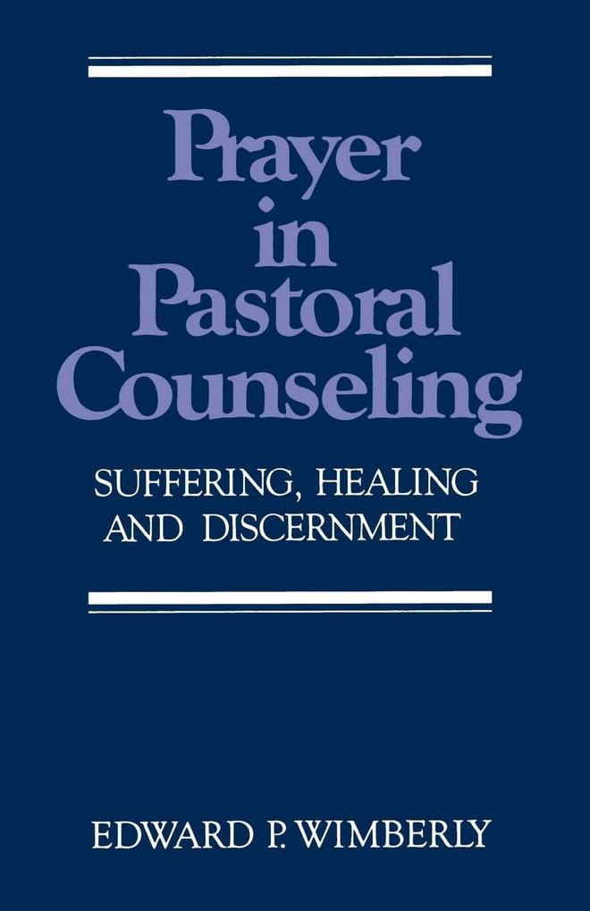 Prayer in Pastoral Counseling: Suffering, Healing, and Discernment als Taschenbuch