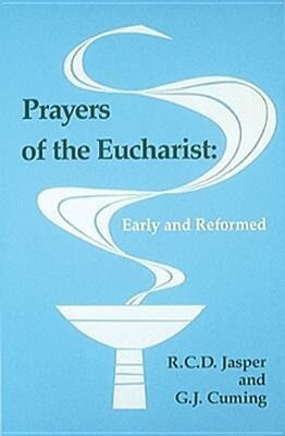 Prayers of the Eucharist: Early and Reformed als Taschenbuch