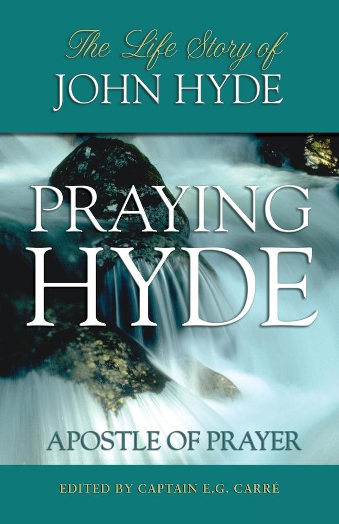 "Praying Hyde: The Life of John ""Praying"" Hyde als Taschenbuch"