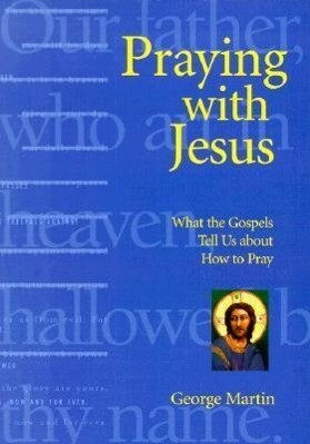 Praying with Jesus: What the Gospels Tell Us about How to Pray als Taschenbuch