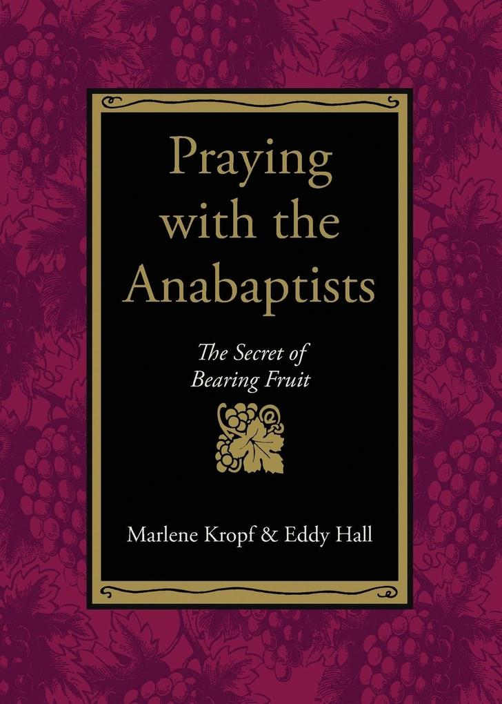 Praying with the Anabaptists: The Secret of Bearing Fruit als Taschenbuch
