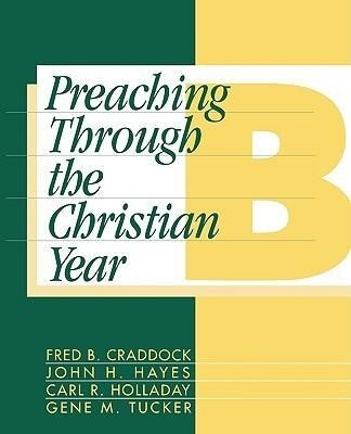 Preaching Through the Christian Year: Year B: A Comprehensive Commentary on the Lectionary als Taschenbuch