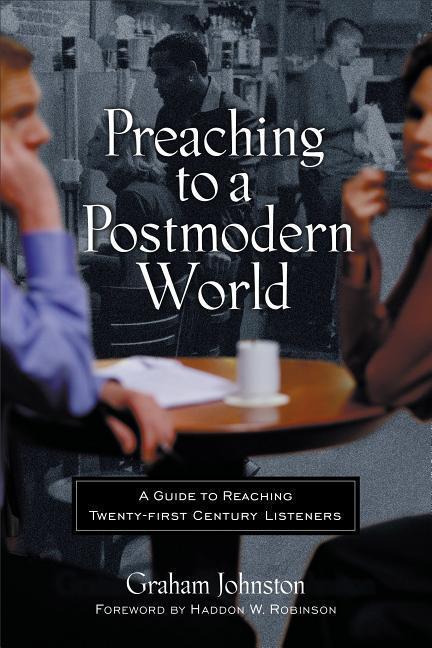 Preaching to a Postmodern World: A Guide to Reaching Twenty-First-Century Listeners als Taschenbuch