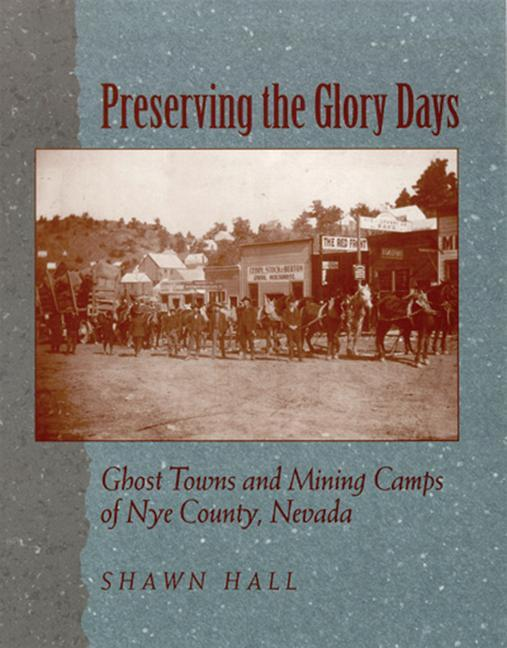 Preserving the Glory Days: Ghost Towns and Mining Camps of Nye County als Taschenbuch