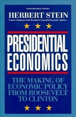 Presidential Economics, 3rd Edition: The Making of Economic Policy from Roosevelt to Clinton als Taschenbuch