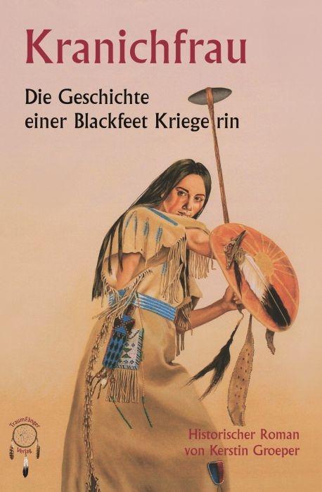 Kranichfrau, die Geschichte einer Blackfeetkriegerin als Buch (gebunden)