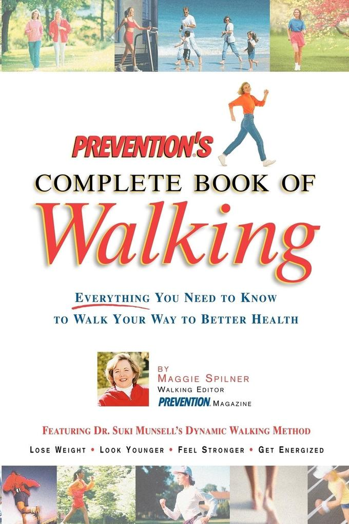 Prevention's Complete Book of Walking: Everything You Need to Know to Walk Your Way to Better Health als Taschenbuch
