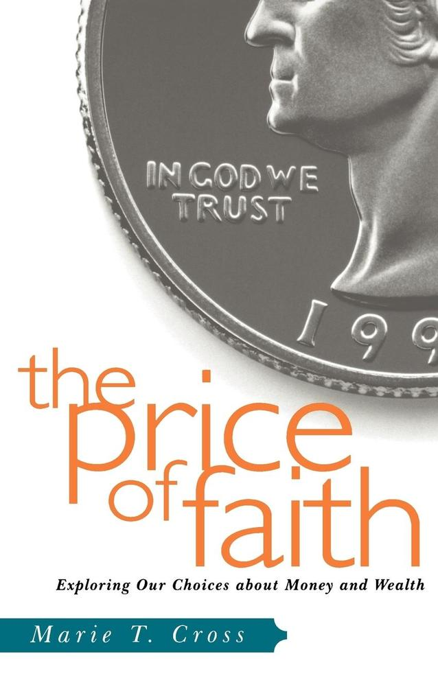 The Price of Faith: Exploring Our Choices about Money and Wealth als Taschenbuch