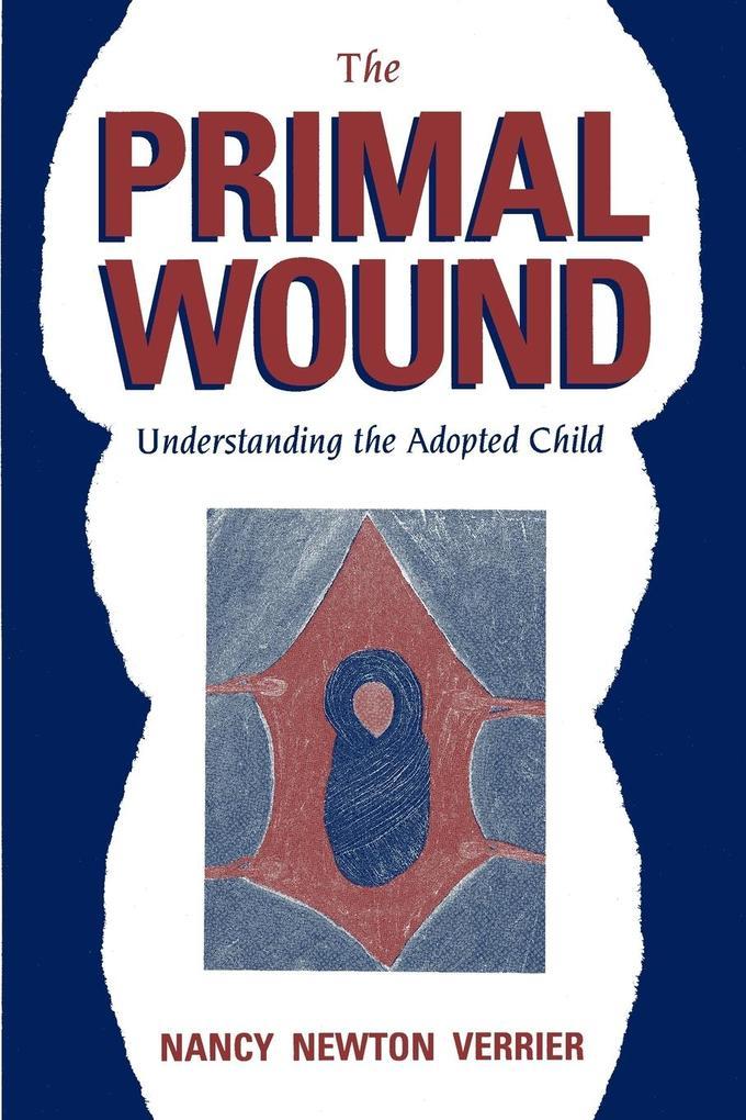 The Primal Wound: Understanding the Adopted Child als Taschenbuch