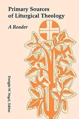 Primary Sources of Liturgical Theology: A Reader als Taschenbuch