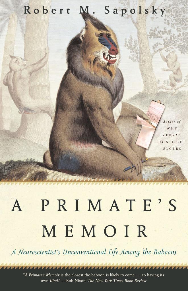 A Primate's Memoir: A Neuroscientist's Unconventional Life Among the Baboons als Taschenbuch