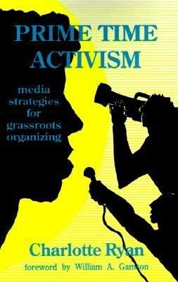 Prime Time Activism: Media Strategies for Grassroots Organizing als Taschenbuch