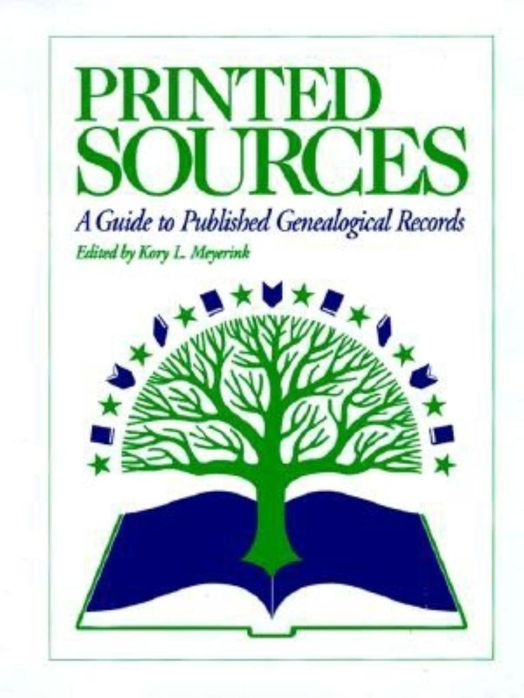 Printed Sources: A Guide to Published Genealogical Records als Buch