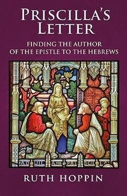 Priscilla's Letter: Finding the Author of the Epistle to the Hebrews als Taschenbuch