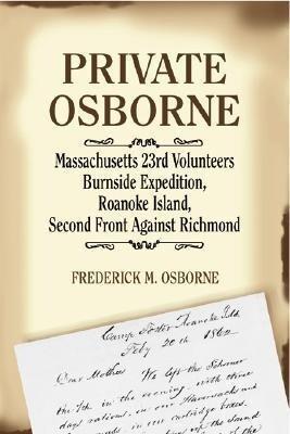 Private Osborne, Massachusetts 23rd Volunteers: Burnside Expedition, Roanoke Island, Second Front Against Richmond als Taschenbuch