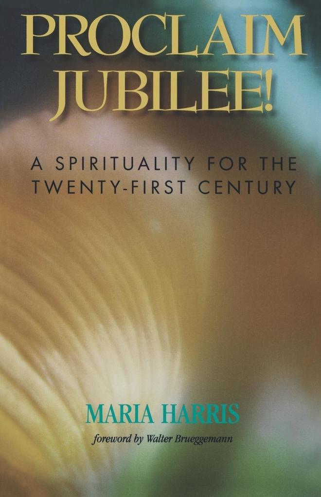 Proclaim Jubilee!: A Spirituality for the Twenty-First Century als Taschenbuch