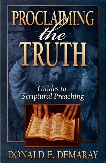 Proclaiming the Truth: Guides to Scriptural Preaching als Taschenbuch