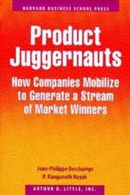 Product Juggernauts: How Companies Mobilize to Generate a Stream of Market Winners als Buch