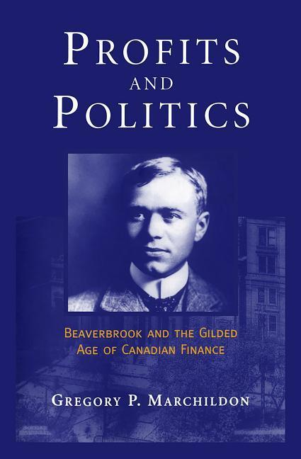 Profits and Politics: Beaverbrook and the Gilded Aage of Canadian Finance als Buch