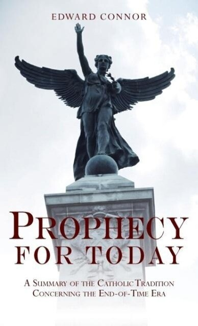 Prophecy for Today: A Summary of the Catholic Tradition Concerning the End-Of-Time Era als Taschenbuch