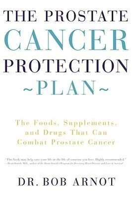 The Prostate Cancer Protection Plan: The Foods, Supplements, and Drugs That Can Combat Prostate Cancer als Taschenbuch
