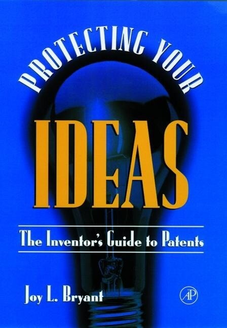 Protecting Your Ideas: The Inventor's Guide to Patents als Buch