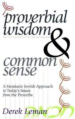 Proverbial Wisdom & Common Sense: A Messianic Jewish Approach to Today's Issues from the Proverbs als Taschenbuch