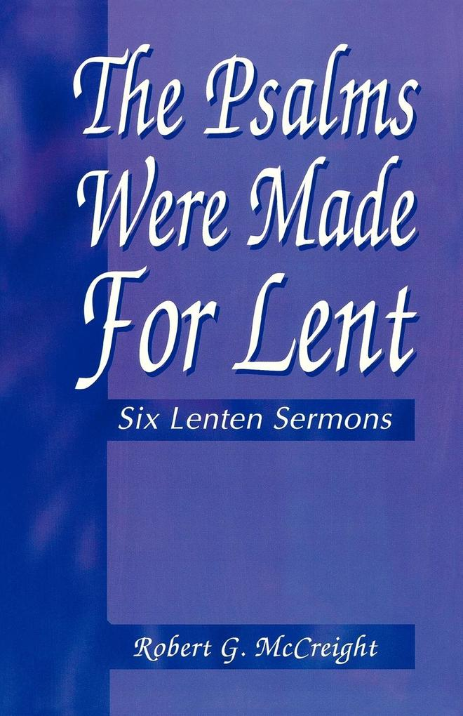 Psalms Were Made for Lent: Six Lenten Sermons als Taschenbuch