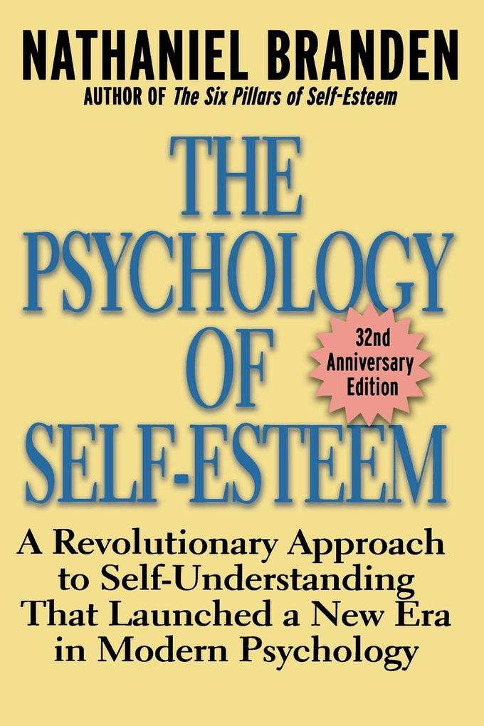 The Psychology of Self-Esteem: A Revolutionary Approach to Self-Understanding That Launched a New Era in Modern Psychology als Taschenbuch
