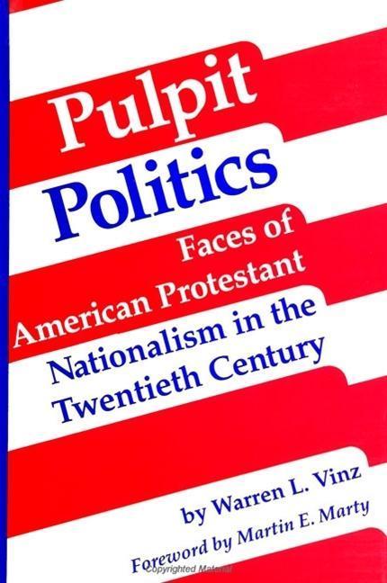 Pulpit Politics: Faces of American Protestant Nationalism in the Twentieth Century als Taschenbuch
