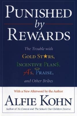 Punished by Rewards: The Trouble with Gold Stars, Incentive Plans, A'S, Praise, and Other Bribes als Buch