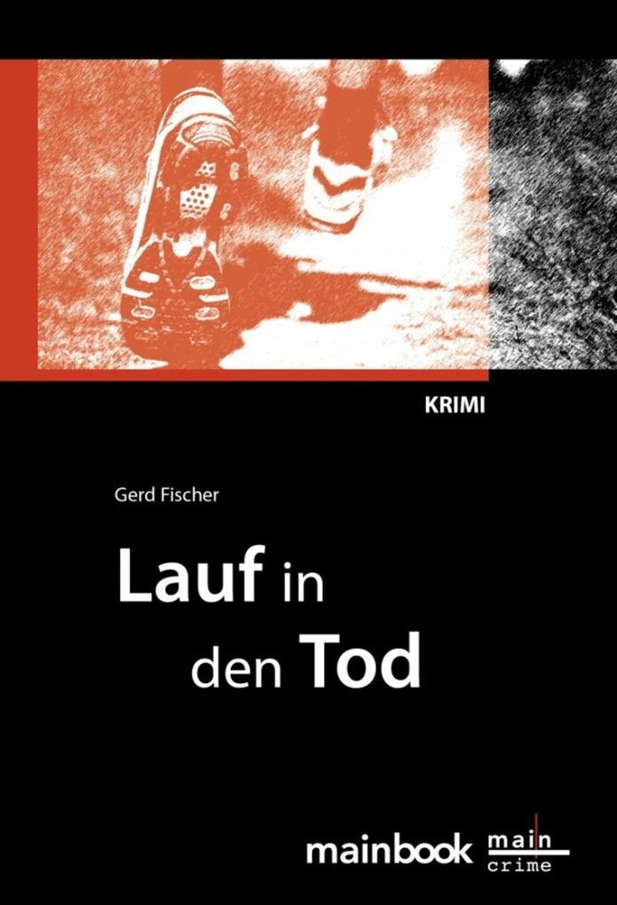 Lauf in den Tod: Frankfurt-Krimi als eBook von Gerd Fischer