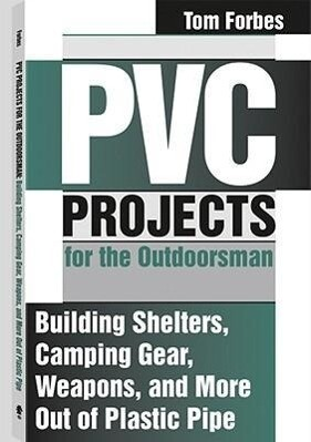 PVC Projects for the Outdoorsman: Building Shelters, Camping Gear, Weapons, and More Out of Plastic Pipe als Taschenbuch