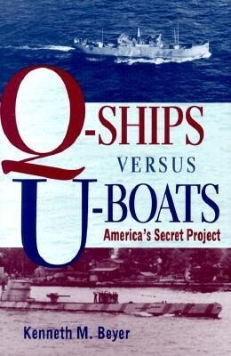 Q-Ships Versus U-Boats: America's Secret Project als Buch