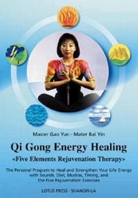 Qigong Energy Healing: Five Elements Rejuvenation Therapy: The Personal Program to Heal and Strengthen Your Life with Sounds, Diet, Mudras, T als Taschenbuch